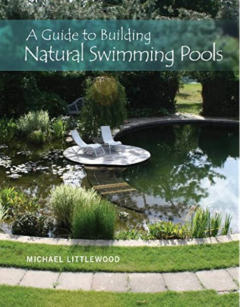 Guide To Building Natural Swimming Pools Littlewood Michael Amazon Com Au Books