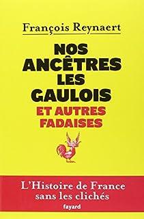 Nos ancêtres les Gaulois et autres fadaises : l'histoire de France sans les clichés
