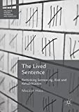 The Lived Sentence: Rethinking Sentencing, Risk and Rehabilitation (Palgrave Studies in Prisons and Penology)