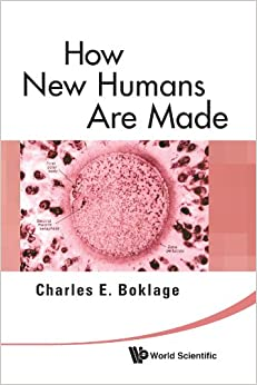 How New Humans Are Made: Cells And Embryos, Twins And Chimeras, Left And Right, Mind/self/soul, Sex, And Schizophrenia: Embryos And Twins And Chimeras; Symmetry, Sex, Self, Soul And Schizophrenia por Charles E. Boklage epub