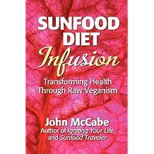 Sunfood Diet Infusion: Transforming Health Through Raw Veganism
