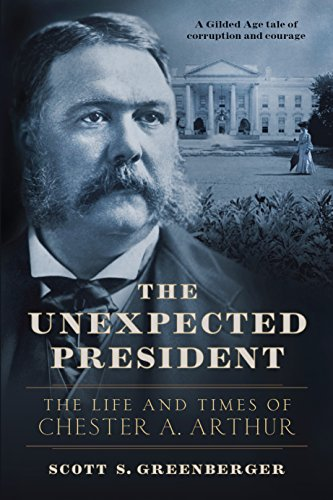 The Unexpected President: The Life and Times of Chester A. Arthur cover