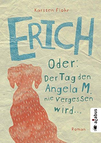 Erich. Oder: Der Tag, den Angela M. nie vergessen wird: Roman (German Edition)