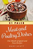 31 Paleo Meat and Poultry Dishes: One Month of Quick and Easy Recipes (31 Days of Paleo) (Volume 10)