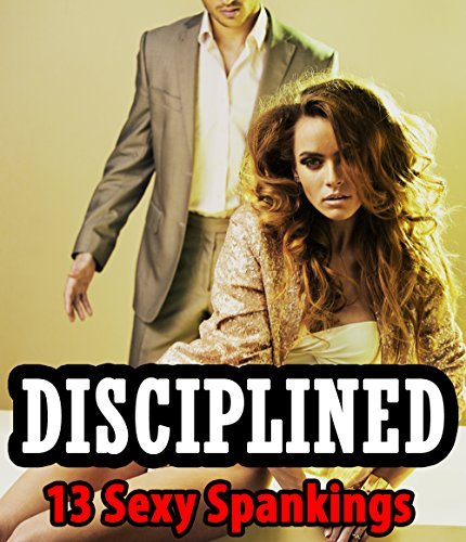 - SMUT: DISCIPLINED - 13 Sexy Spanking Stories - Naughty Red Behinds and the Hot, Older, Mature Men Who Dish Them Out! Explicit Adult Short Stories of Submission, Disciplining, and Satisfaction Bundle