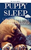 PUPPY SLEEP TRAINING: THE COMPLETE STEP BY STEP GUIDE FOR A HAPPY PUPPY OWNER! (POTTY TRAINING, SLEEP TRAINING, OBEDIENCE TRAINING, CRATE TRAINING) (PUPPY TRAINING Book 1)