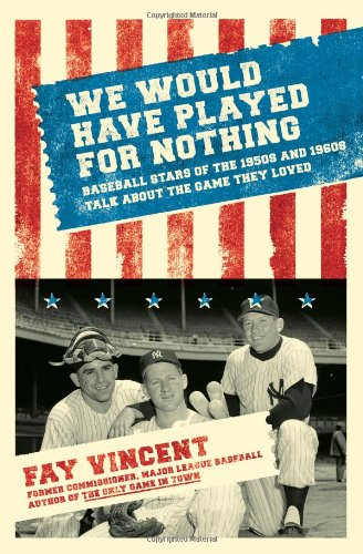 We Would Have Played for Nothing: Baseball Stars of the 1950s and 1960s Talk About the Game They Loved (Baseball Oral History Poject)