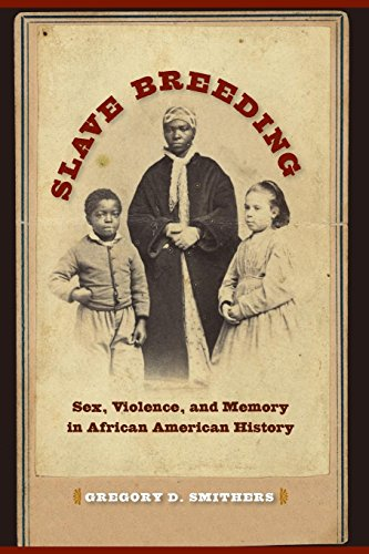 Search : Slave Breeding: Sex, Violence, and Memory in African American History
