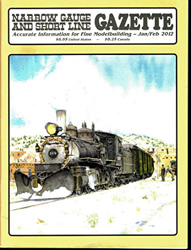 Narrow Gauge and Short Line Gazette Magazine - January / February 2012 - Vol. 37, No. 6 (Accurate Information for Fine ()