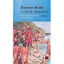 Étienne Brûlé. Le fils de Champlain (Tome 1) (French Edition)