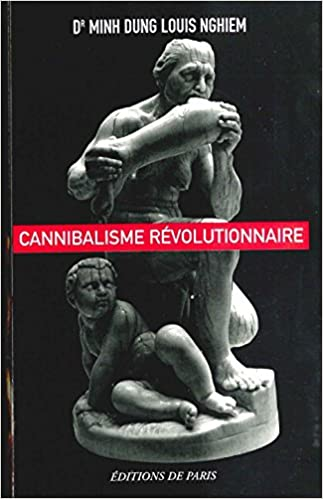 Pdf téléchargement gratuit livres ebooks Cannibalisme révolutionnaire PDF DJVU by Minh Dung Louis Nghiem