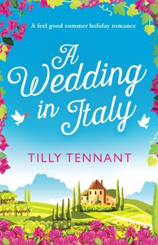 A Wedding in Italy: A feel good summer holiday romance (From Italy with Love) (Volume 2)