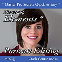 Photoshop Elements Portrait Editing: Create professional looking portraits with Adobe Photoshop Elements (MPSQE * Master Pro Secrets Quick & Easy Book 1 4)