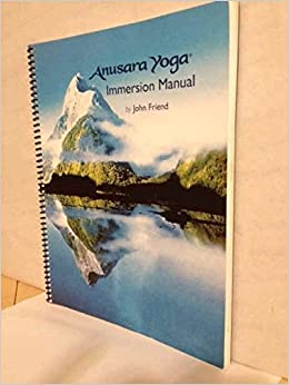 Anusara Yoga: Immersion Manual: John Friend: 0758399529687 ...