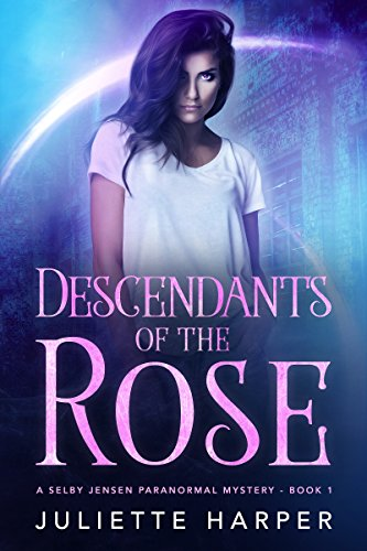 Descendants of the Rose (The Selby Jensen Paranormal Mysteries Book 1)