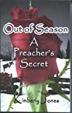 Out of Season : A Preachers Secret, Jones, Kimberly, 1564113388