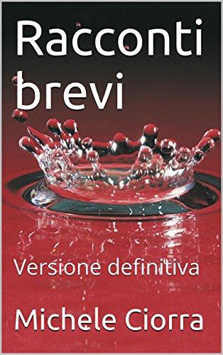 Racconti brevi: Versione definitiva (Italian Edition)
