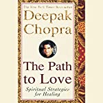 The Path to Love: Renewing the Power of Spirit in Your Life | Deepak Chopra MD