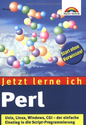 Jetzt lerne ich Perl Unix, Linux, Windows, CGI - der einfache Einstieg