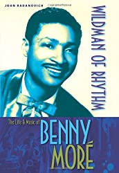 Wildman of Rhythm: The Life and Music of Benny More