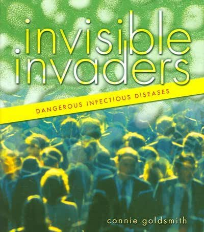 Invisible Invaders Dangerous Infectious Diseases (Discovery!) Invisible Invaders