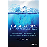Digital Business Transformation: How Established Companies Sustain Competitive Advantage From Now to Next