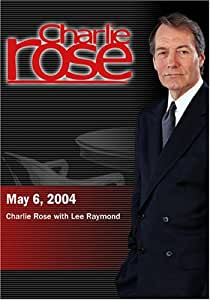 Charlie Rose with Lee Raymond (May 6, 2004)