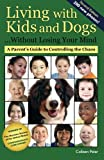 Living with Kids and Dogs . . . Without Losing Your Mind: A Parent's Guide to Controlling the Chaos (Volume 2)