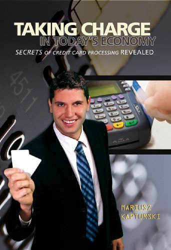 Taking Charge in Today's Economy - Secrets of Credit Card Processing - Card Processing Credit