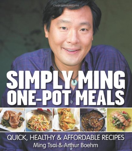 Simply Ming One Pot Meals: Quick, Healthy & Affordable Recipes by Ming Tsai, Arthur Boehm