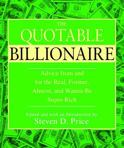 The Quotable Billionaire: Advice and Reflections From and For the Real, Former, Almost, and Wanna-Be Super-Rich . . . and Others by Brand: Skyhorse Publishing