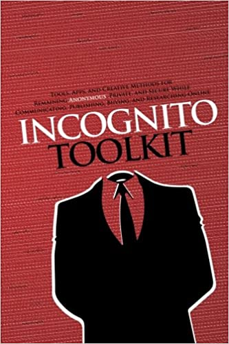 Incognito Toolkit: Tools, Apps, and Creative Methods for