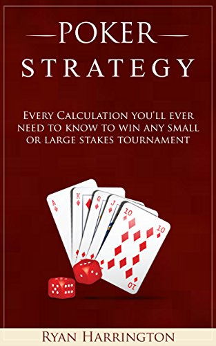 - Poker Strategy: Every Calculation you'll ever need to know to win any small or large stakes tournament