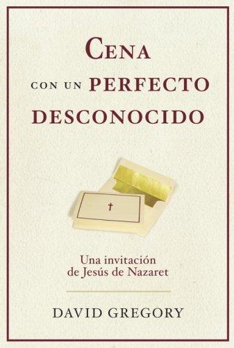 Cena con un perfecto desconocido: Una invitacion con Jesus de Nazaret (Spanish Edition)