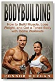 Bodybuilding: How to Build Muscle, Lose Weight, and Get a Toned Body with Home Workouts