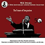 The Future of Integration: MLK Speaks: A 50th Anniversary Limited Edition Collection | Martin Luther King
