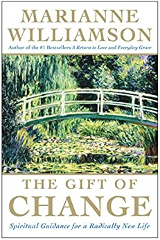 The Gift of Change: Spiritual Guidance for Living Your Best Life by [Williamson, Marianne]