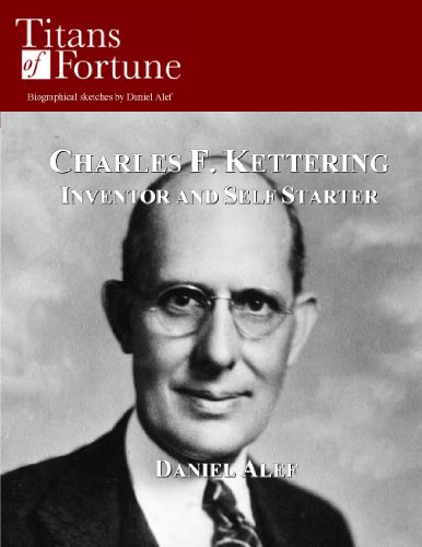 - Charles F. Kettering: Inventor and Self Starter (Titans of Fortune)