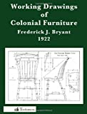 Working Drawings of Colonial Furniture, Frederick J. Bryant, 0982532954