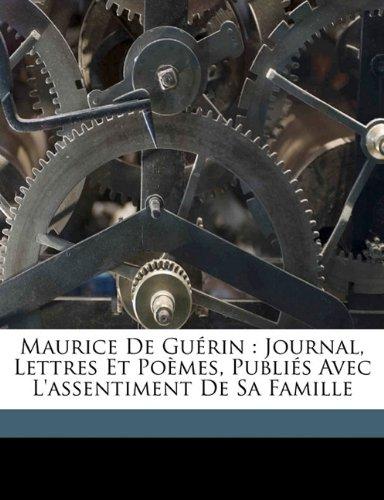 Maurice de Guerin: Journal, Lettres Et Poemes, Publies Avec L'Assentiment de Sa Famille