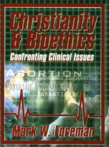 Christianity & Bioethics: Confronting Clinical Issues