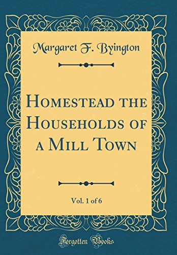 Homestead the Households of a Mill Town, Vol. 1 of 6 (Classic Reprint)