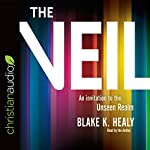 The Veil: An Invitation to the Unseen Realm | Blake K. Healy