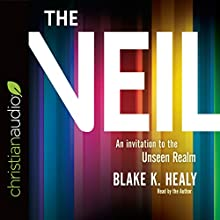 The Veil: An Invitation to the Unseen Realm Audiobook by Blake K. Healy Narrated by Blake K. Healy