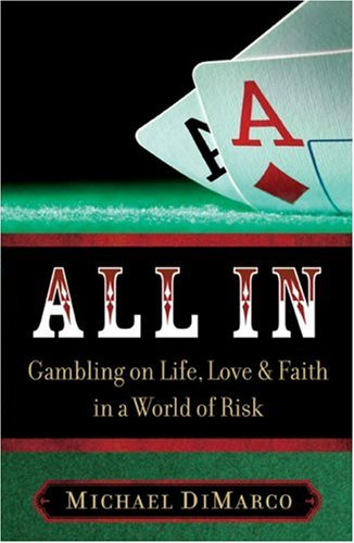 All In: Gambling on Life, Love & Faith in a World of Risk