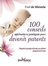 100 conseils spirituels et pratiques pour devenir parents par Carl de Miranda