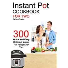 Instant Pot: Instant Pot Cookbook For Two: 300 Quick And Easy Delicious Instant Pot Recipes For Two