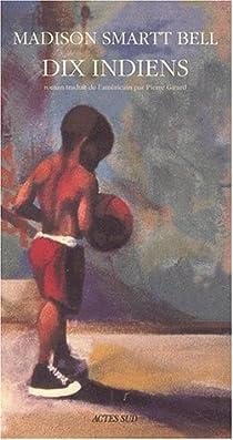 Dix indiens par Madison Smartt Bell