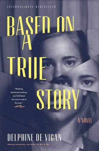 Book cover from Based on a True Storyby Delphine de Vigan
