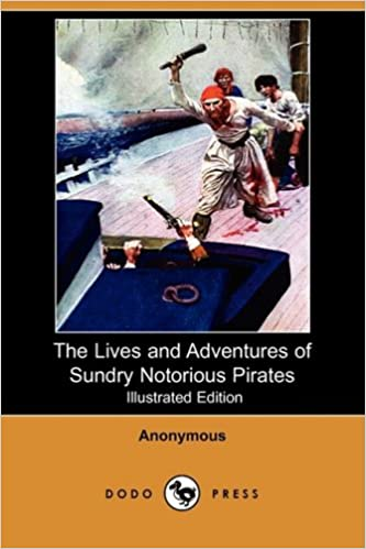 Pirates: The Lives and Adventures of Sundry Notorious Pirates (Illustrated)